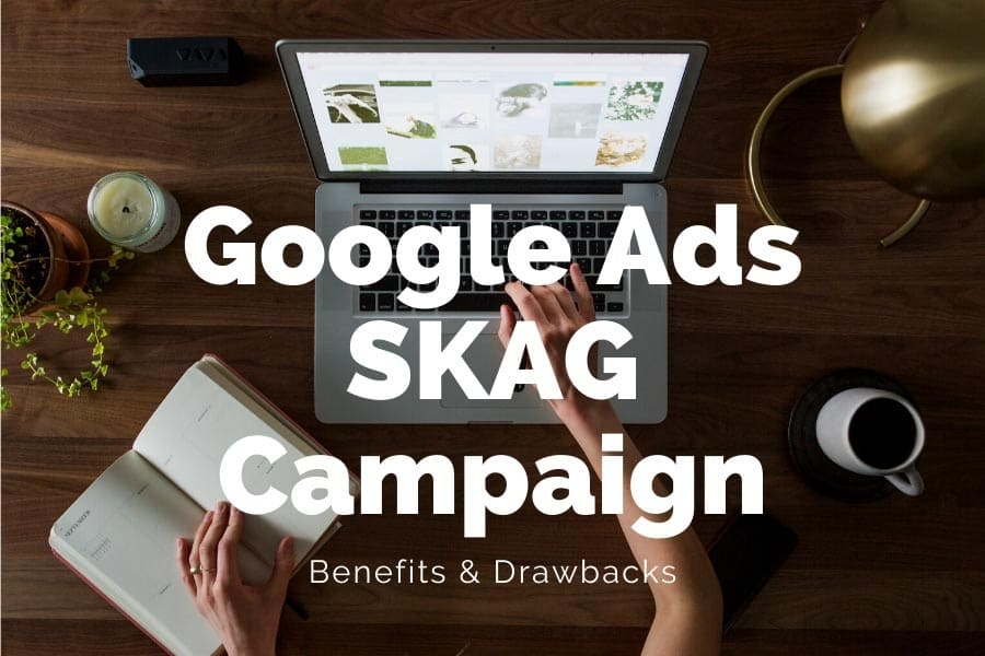 Google Ads Single Keyword Ad Group (SKAG) Campaign - Benefits & Drawbacks | Goodish Agency