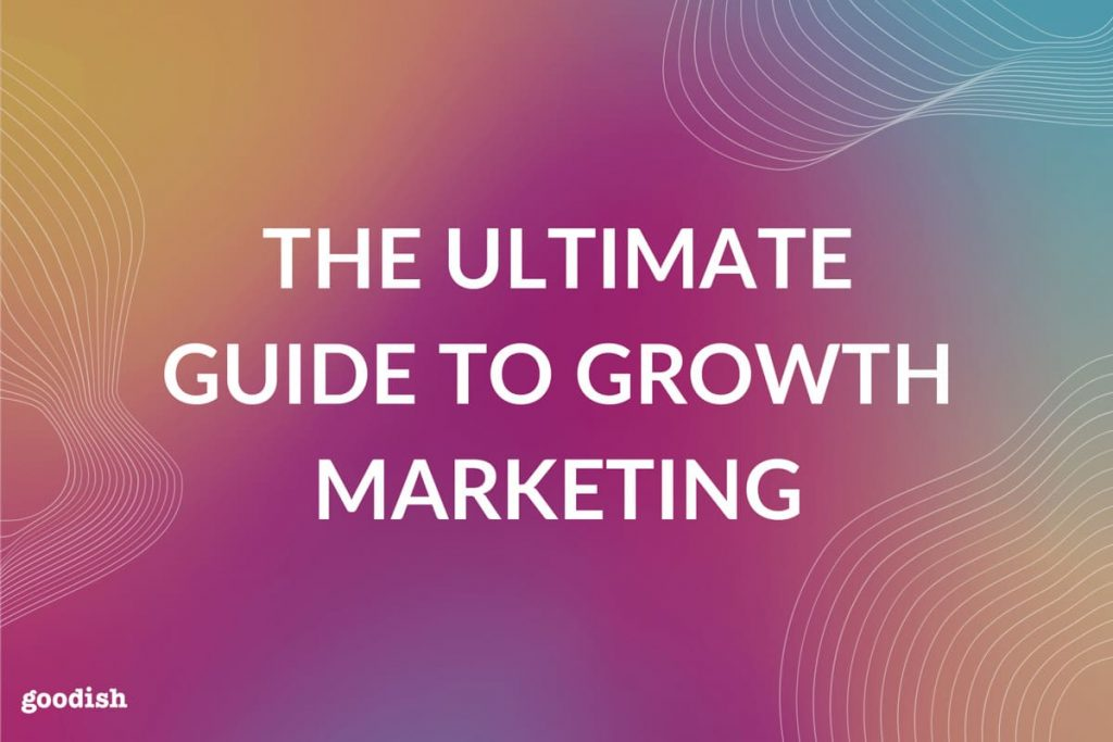 the ultimate guide to growth marketing